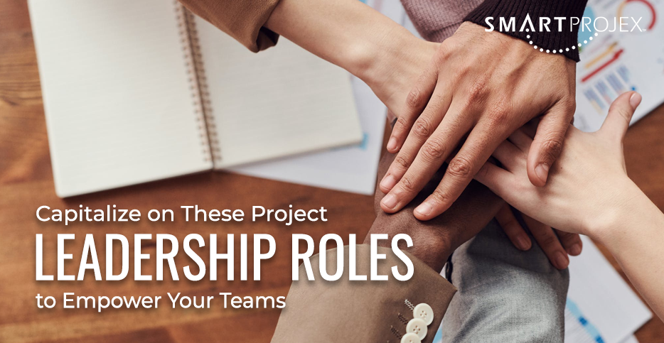 Capitalize on These Project Leadership Roles to Empower Your Teams