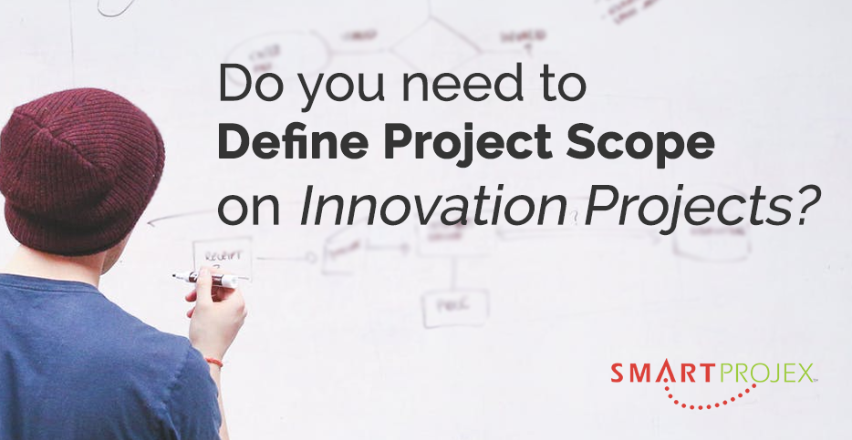 Do You Need to Define Project Scope on Innovation Projects?