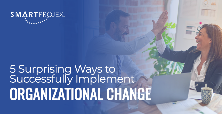 Five Surprising Ways to Successfully Implement Organizational Change